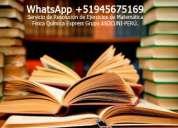Resolvemos problemas ejercicios de matemáticas +(51)945675169 trabajos exámenes online