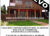 (016) local comercial + departamento +casa y dos cabaÑas